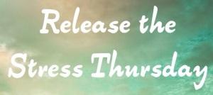 ReleasetheStressThursday